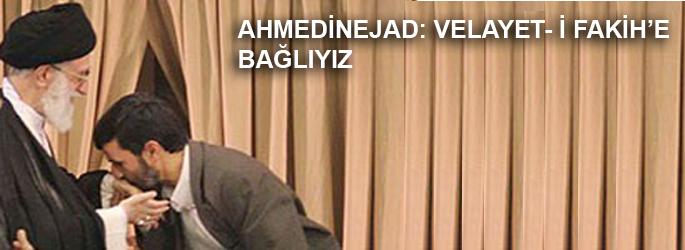 Ahmedinejad: Velayet-i Fakih'e bağlıyız