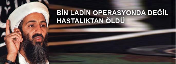 Bin Ladin operasyonda değil hastalıktan öldü