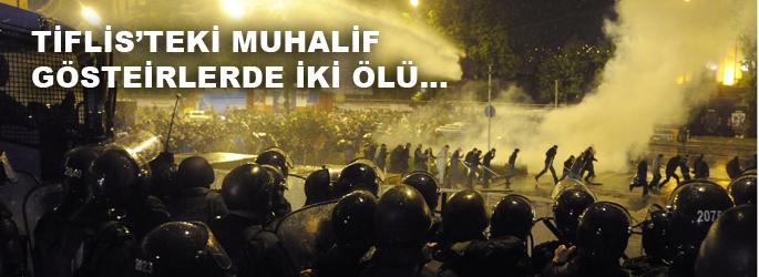 Tiflis'teki muhalif gösterilerde iki ölü...