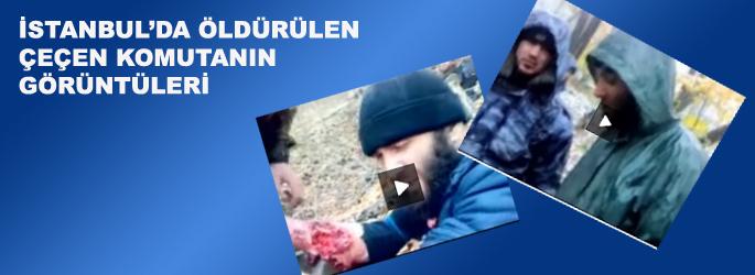 İstanbul'da öldürülen Çeçen'in görüntüleri