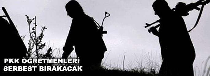 PKK, öğretmenleri serbest bırakacak!