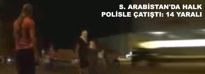 S. Arabistan'da halk polisle çatıştı: 14 yaralı