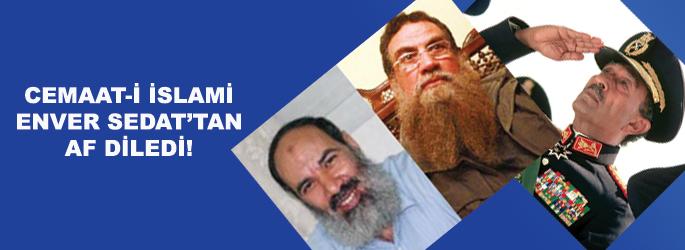Cemaat-i İslami Enver Sedat'tan af diledi!