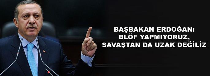 Erdoğan: Blöf yapmıyoruz