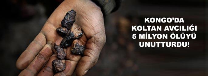 Kongo'da koltan avcılığı 5 milyon ölüyü unutturdu!