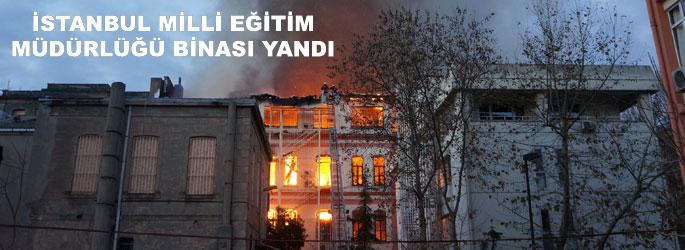 İstanbul Milli Eğitim Müdürlüğü yandı