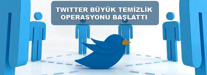 Twitter'da büyük temizlik operasyonu