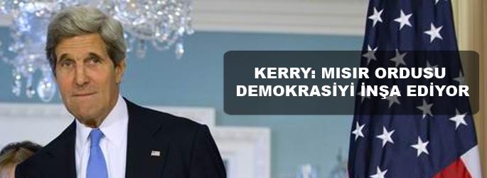 Kerry: Mısır ordusu demokrasiyi inşa ediyor