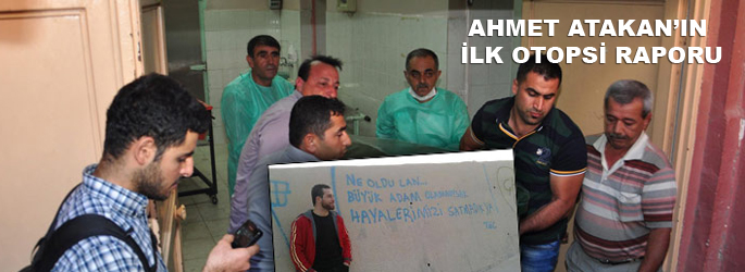 Ahmet Atakan'ın ilk otopsi raporu