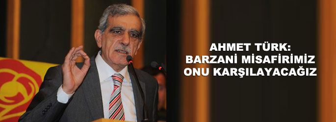 Ahmet Türk: Mesut Barzani'yi karşılayacağız
