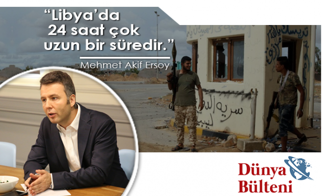 Libya'da 24 saat çok uzun bir süredir - Mehmet Akif Ersoy